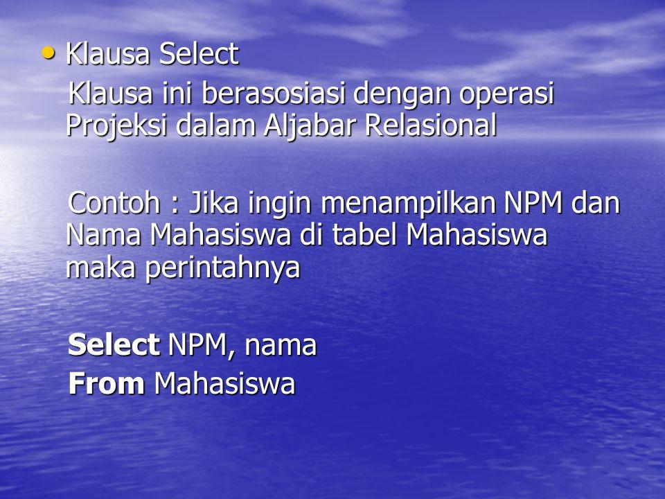 Klausa Select Klausa ini berasosiasi dengan operasi Projeksi dalam Aljabar Relasional.