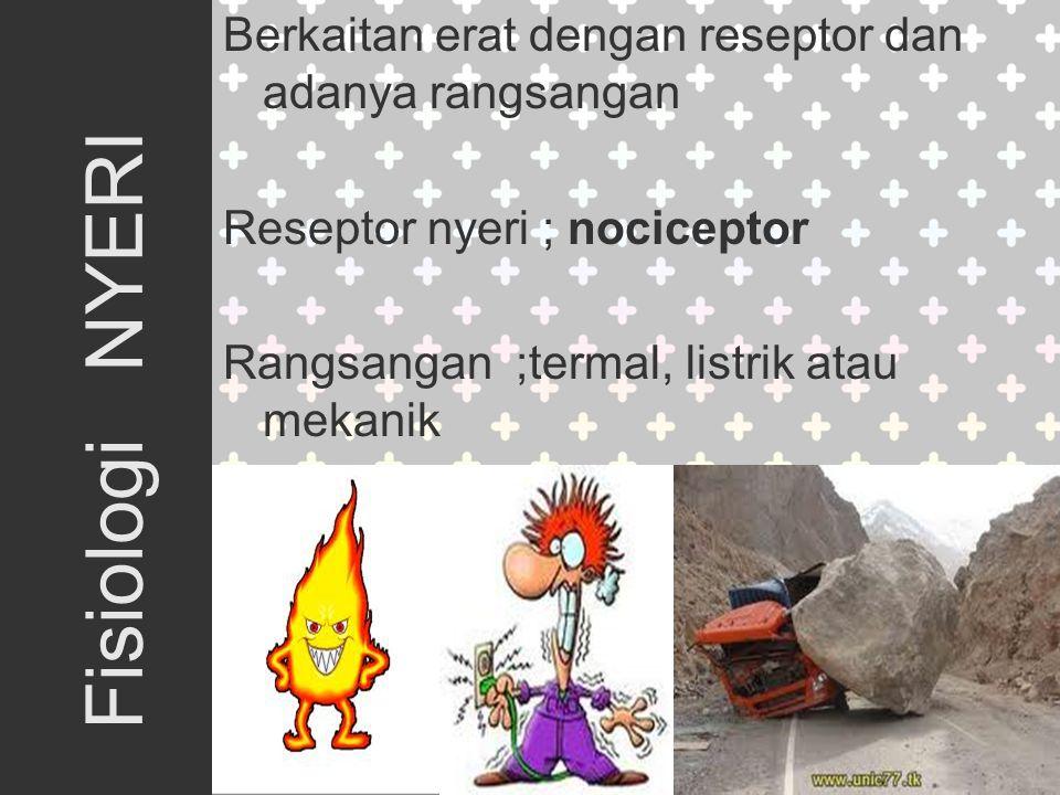 Berkaitan erat dengan reseptor dan adanya rangsangan Reseptor nyeri ; nociceptor Rangsangan ;termal, listrik atau mekanik