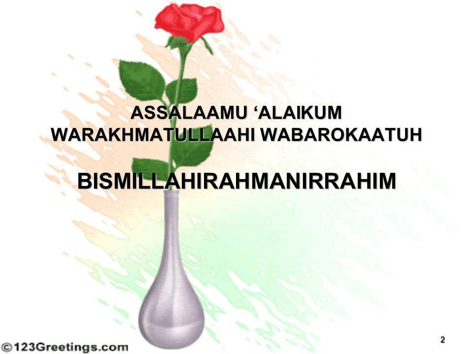ASSALAAMU 'ALAIKUM WARAKHMATULLAAHI WABAROKAATUH BISMILLAHIRAHMANIRRAHIM