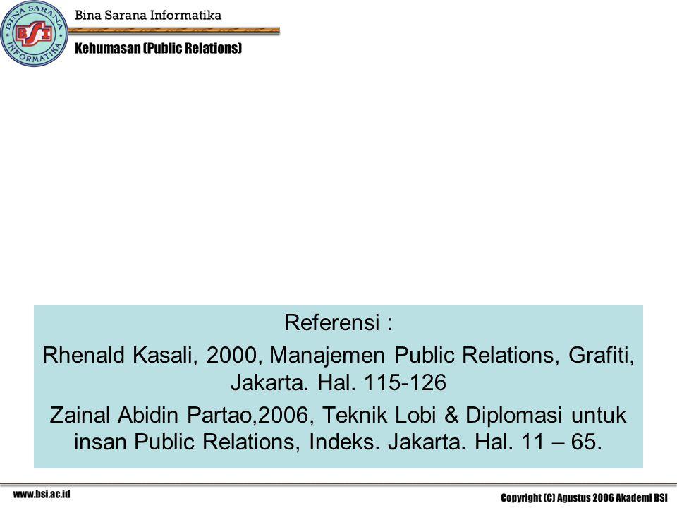 Referensi : Rhenald Kasali, 2000, Manajemen Public Relations, Grafiti, Jakarta. Hal. 115-126.