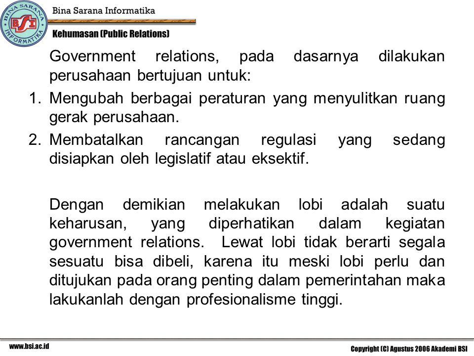 Government relations, pada dasarnya dilakukan perusahaan bertujuan untuk: