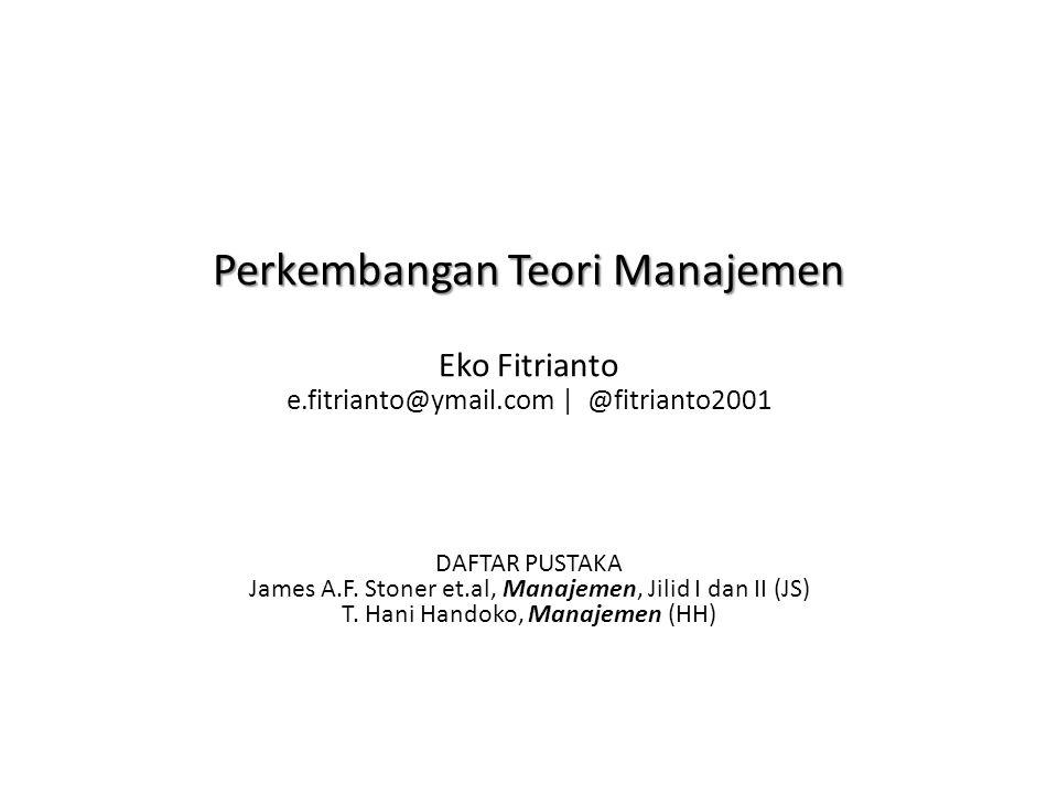 Perkembangan Teori Manajemen Eko Fitrianto e. fitrianto@ymail