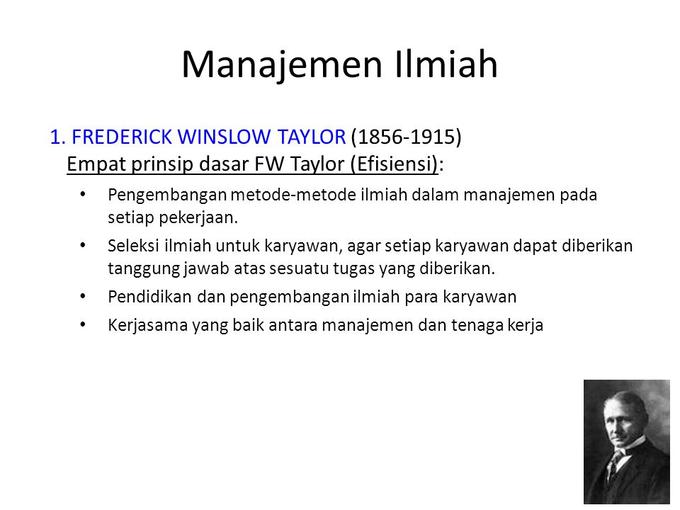 Manajemen Ilmiah 1. FREDERICK WINSLOW TAYLOR (1856-1915)
