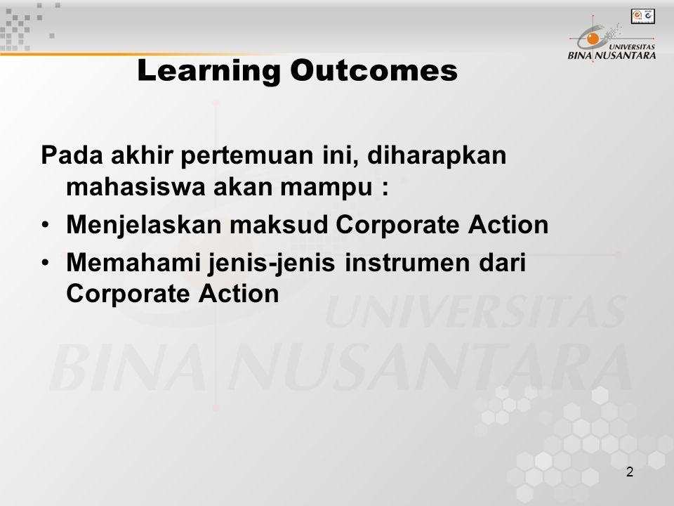 Learning Outcomes Pada akhir pertemuan ini, diharapkan mahasiswa akan mampu : Menjelaskan maksud Corporate Action.