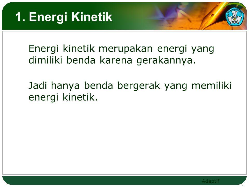 1. Energi Kinetik Energi kinetik merupakan energi yang dimiliki benda karena gerakannya.