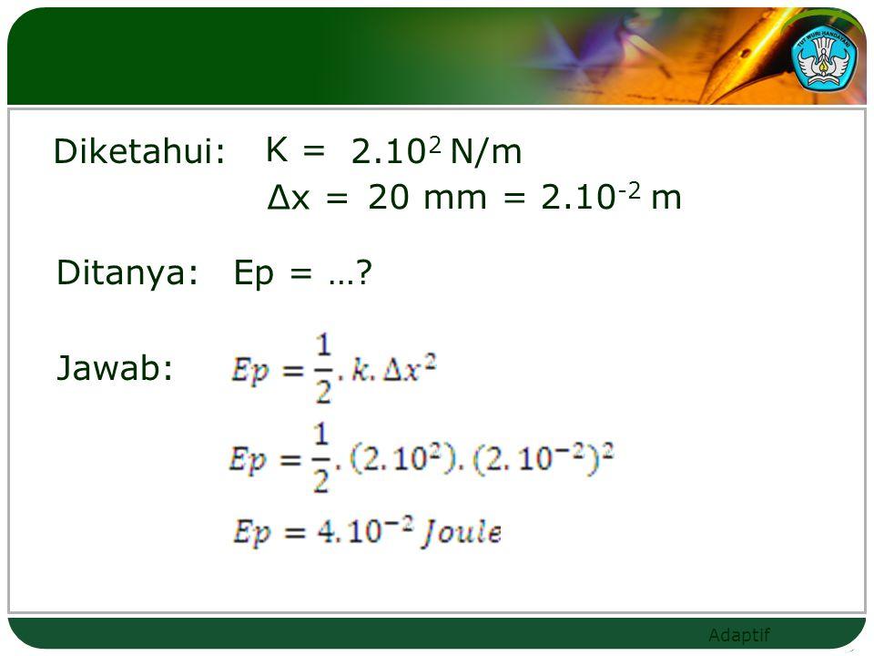 Diketahui: K = 2.102 N/m Δx = 20 mm = 2.10-2 m Ditanya: Ep = … Jawab: