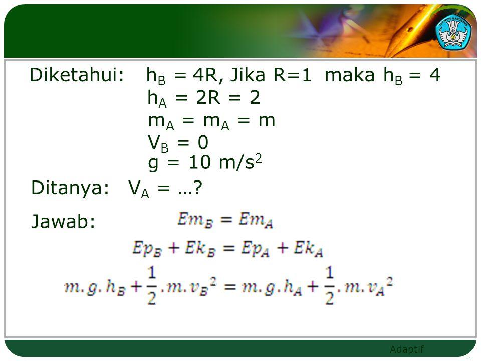Diketahui: hB = 4R, Jika R=1. maka hB = 4. hA = 2R = 2. mA = mA = m. VB = 0. g = 10 m/s2. Ditanya: