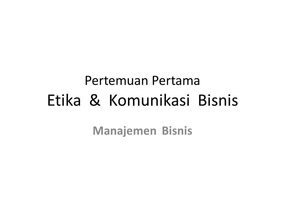 Pertemuan Pertama Etika & Komunikasi Bisnis