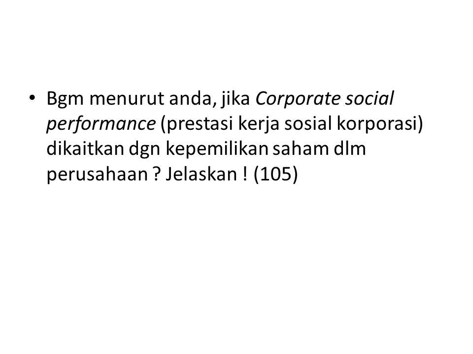 Bgm menurut anda, jika Corporate social performance (prestasi kerja sosial korporasi) dikaitkan dgn kepemilikan saham dlm perusahaan .