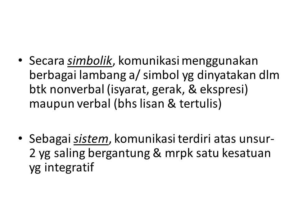Secara simbolik, komunikasi menggunakan berbagai lambang a/ simbol yg dinyatakan dlm btk nonverbal (isyarat, gerak, & ekspresi) maupun verbal (bhs lisan & tertulis)