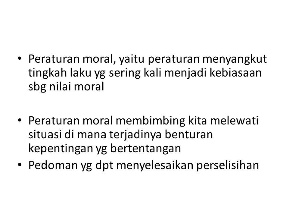 Peraturan moral, yaitu peraturan menyangkut tingkah laku yg sering kali menjadi kebiasaan sbg nilai moral