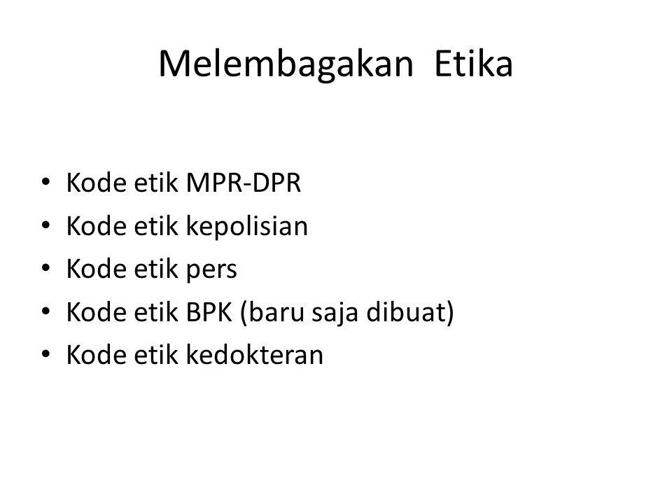 Melembagakan Etika Kode etik MPR-DPR Kode etik kepolisian