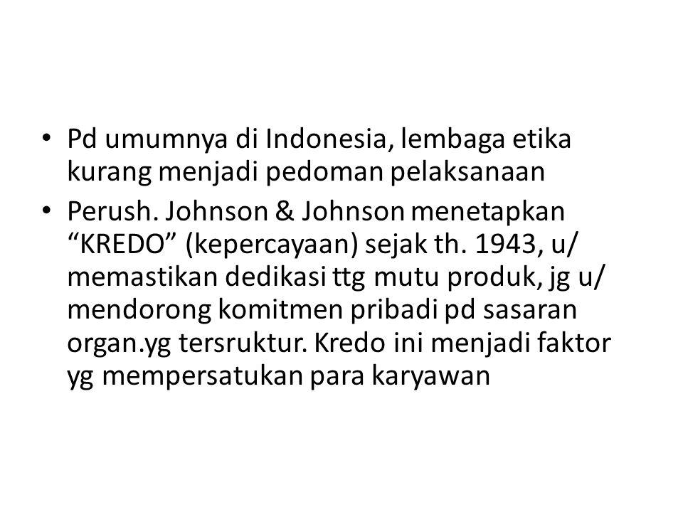 Pd umumnya di Indonesia, lembaga etika kurang menjadi pedoman pelaksanaan