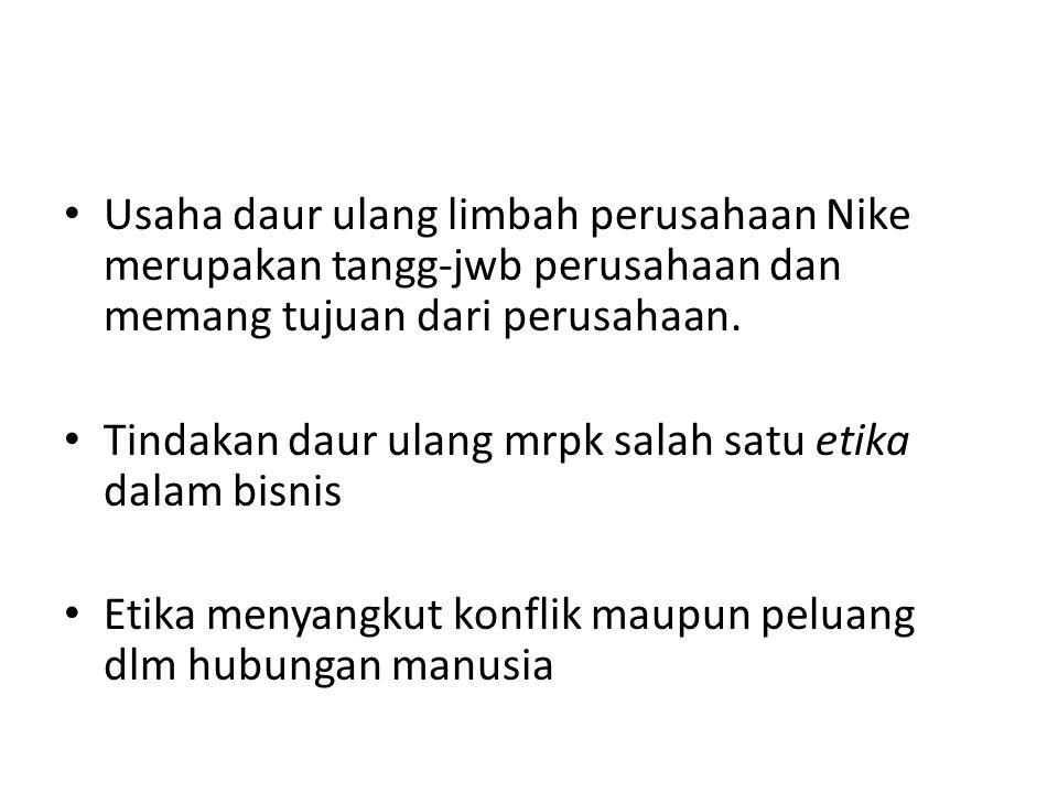 Usaha daur ulang limbah perusahaan Nike merupakan tangg-jwb perusahaan dan memang tujuan dari perusahaan.