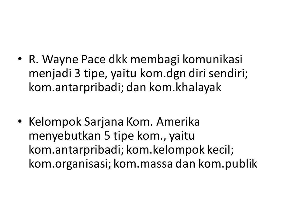 R. Wayne Pace dkk membagi komunikasi menjadi 3 tipe, yaitu kom