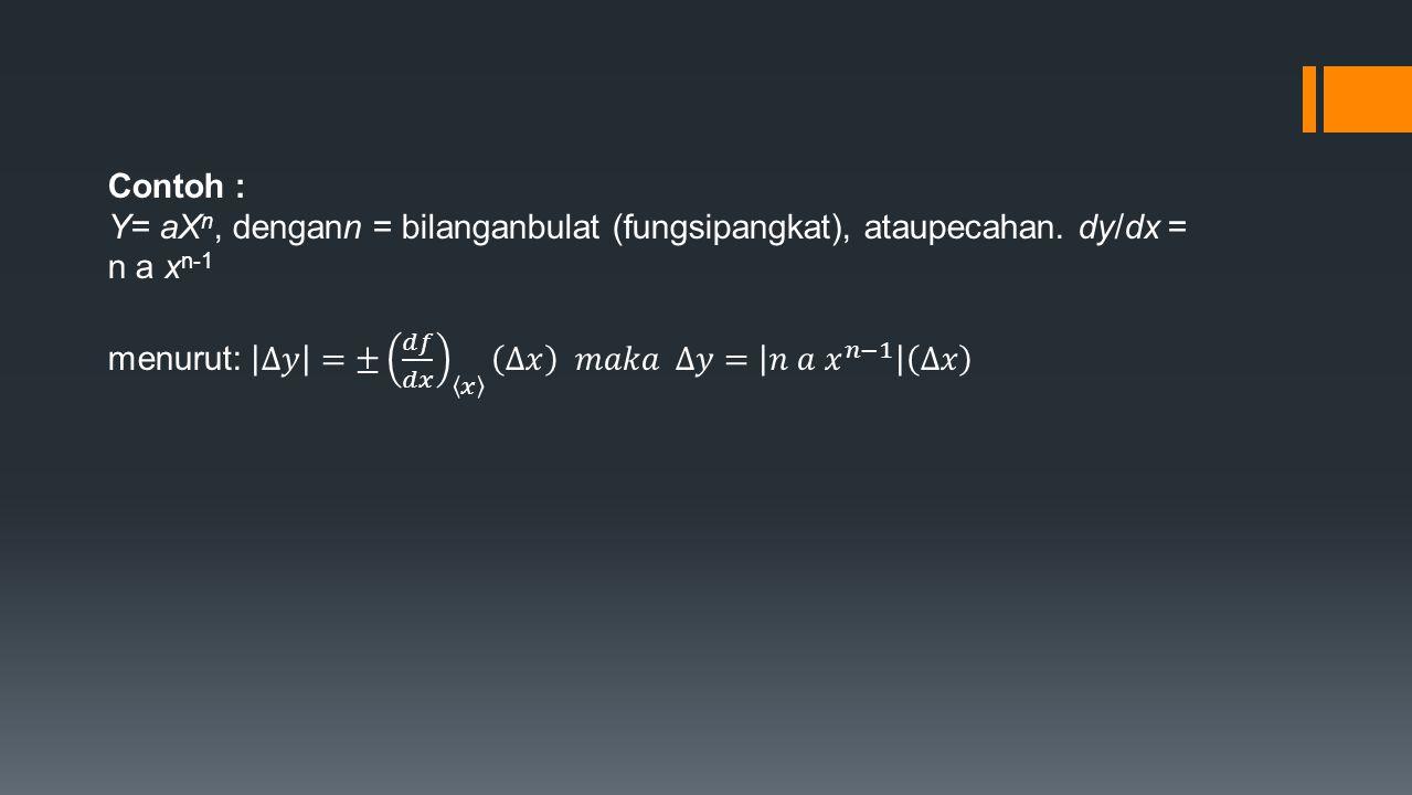 Contoh : Y= aXn, dengann = bilanganbulat (fungsipangkat), ataupecahan. dy/dx = n a xn-1.