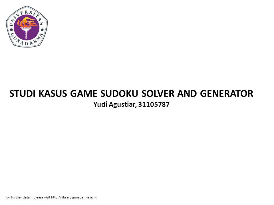 STUDI KASUS GAME SUDOKU SOLVER AND GENERATOR Yudi Agustiar, 31105787