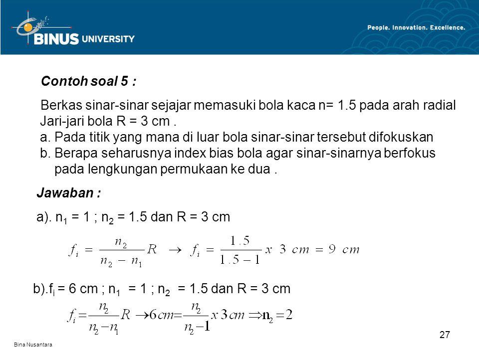 b).fi = 6 cm ; n1 = 1 ; n2 = 1.5 dan R = 3 cm