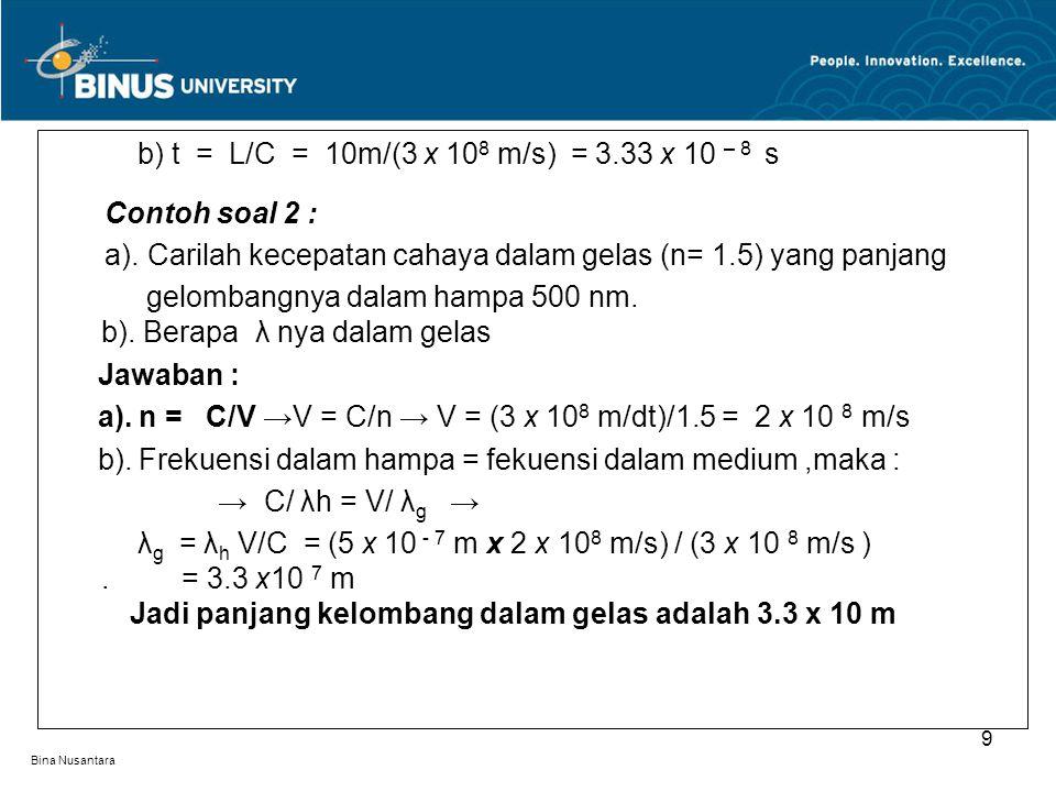 b) t = L/C = 10m/(3 x 108 m/s) = 3.33 x 10 – 8 s Contoh soal 2 :