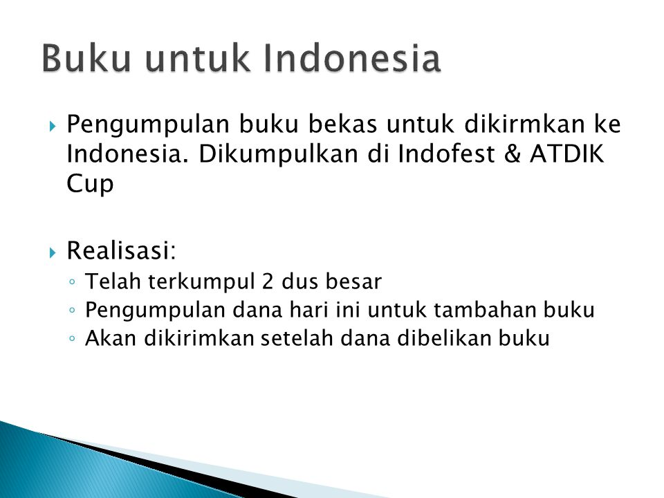 Buku untuk Indonesia Pengumpulan buku bekas untuk dikirmkan ke Indonesia. Dikumpulkan di Indofest & ATDIK Cup.