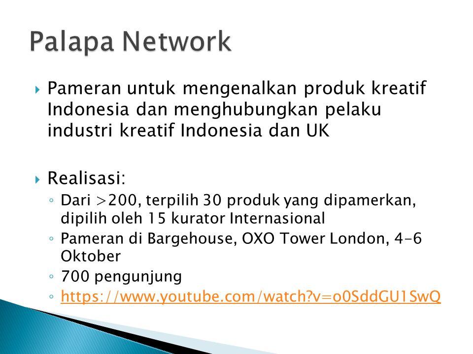 Palapa Network Pameran untuk mengenalkan produk kreatif Indonesia dan menghubungkan pelaku industri kreatif Indonesia dan UK.