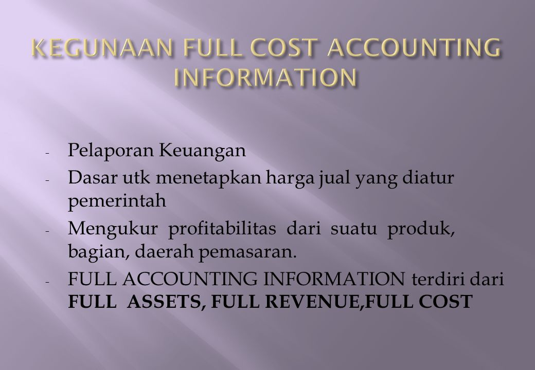 KEGUNAAN FULL COST ACCOUNTING INFORMATION