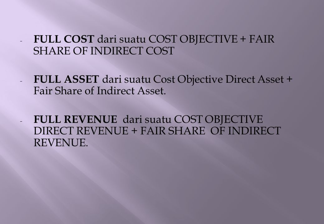 FULL COST dari suatu COST OBJECTIVE + FAIR SHARE OF INDIRECT COST