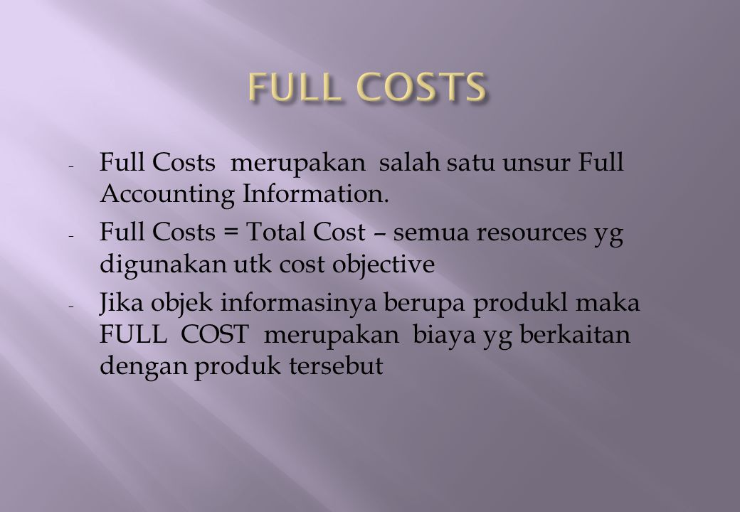 FULL COSTS Full Costs merupakan salah satu unsur Full Accounting Information.