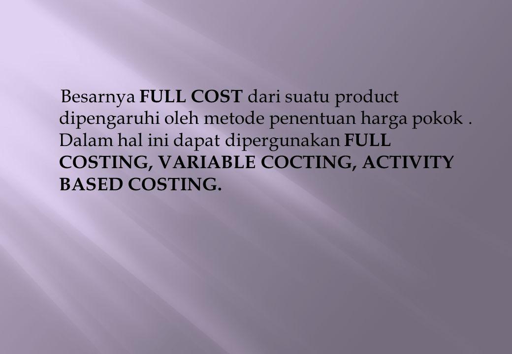 Besarnya FULL COST dari suatu product dipengaruhi oleh metode penentuan harga pokok .