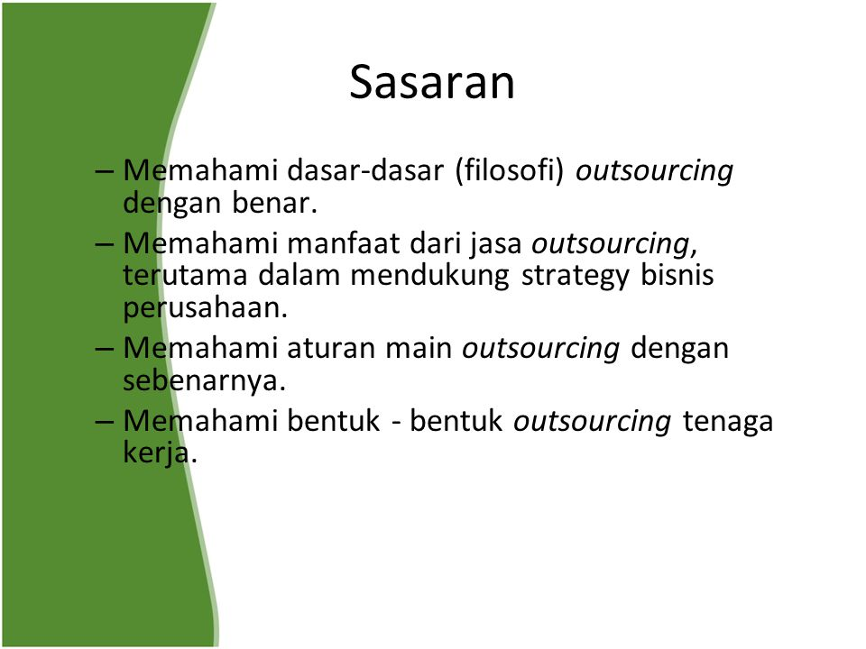 Sasaran Memahami dasar-dasar (filosofi) outsourcing dengan benar.