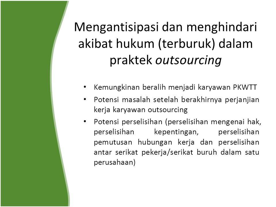 Mengantisipasi dan menghindari akibat hukum (terburuk) dalam praktek outsourcing