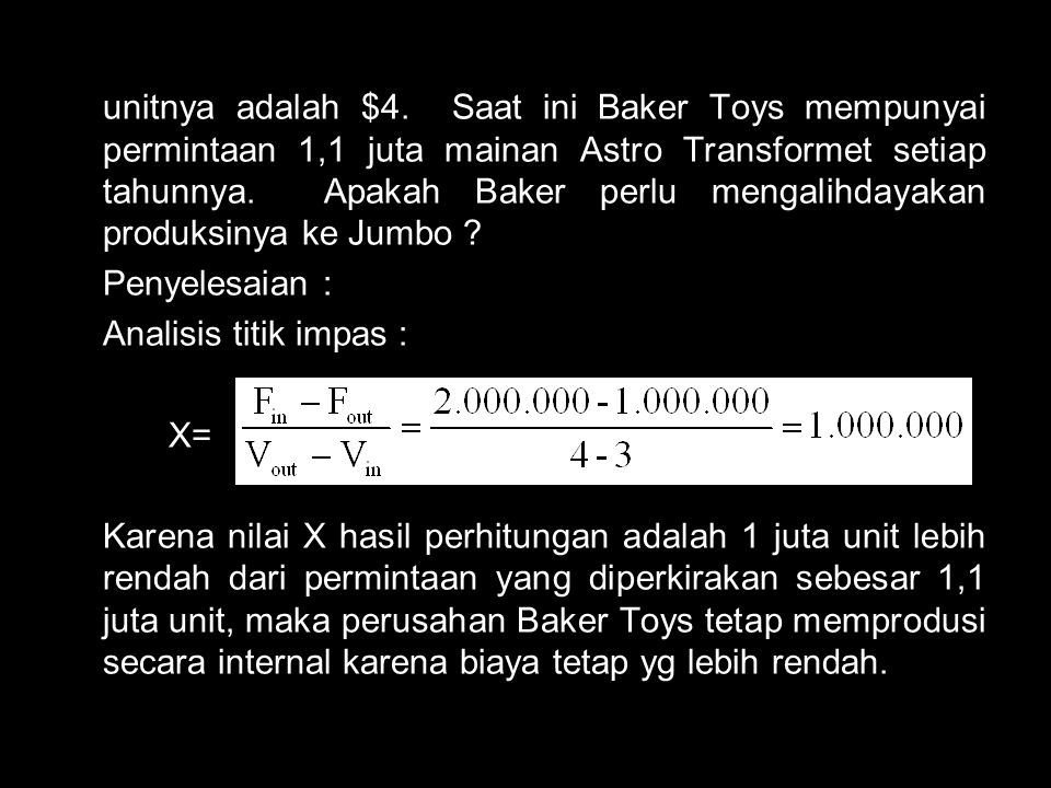 unitnya adalah $4. Saat ini Baker Toys mempunyai permintaan 1,1 juta mainan Astro Transformet setiap tahunnya. Apakah Baker perlu mengalihdayakan produksinya ke Jumbo