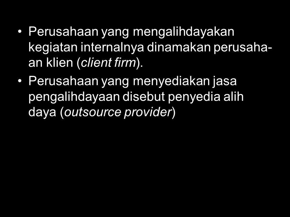 Perusahaan yang mengalihdayakan kegiatan internalnya dinamakan perusaha-an klien (client firm).