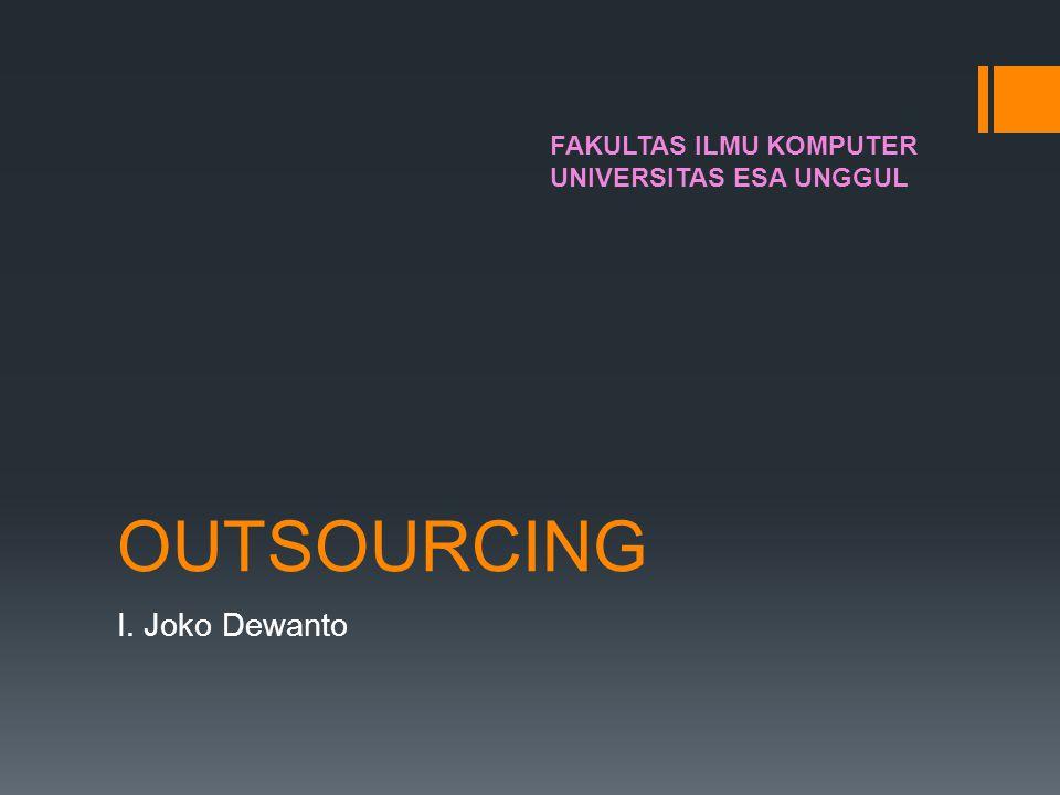 OUTSOURCING I. Joko Dewanto FAKULTAS ILMU KOMPUTER