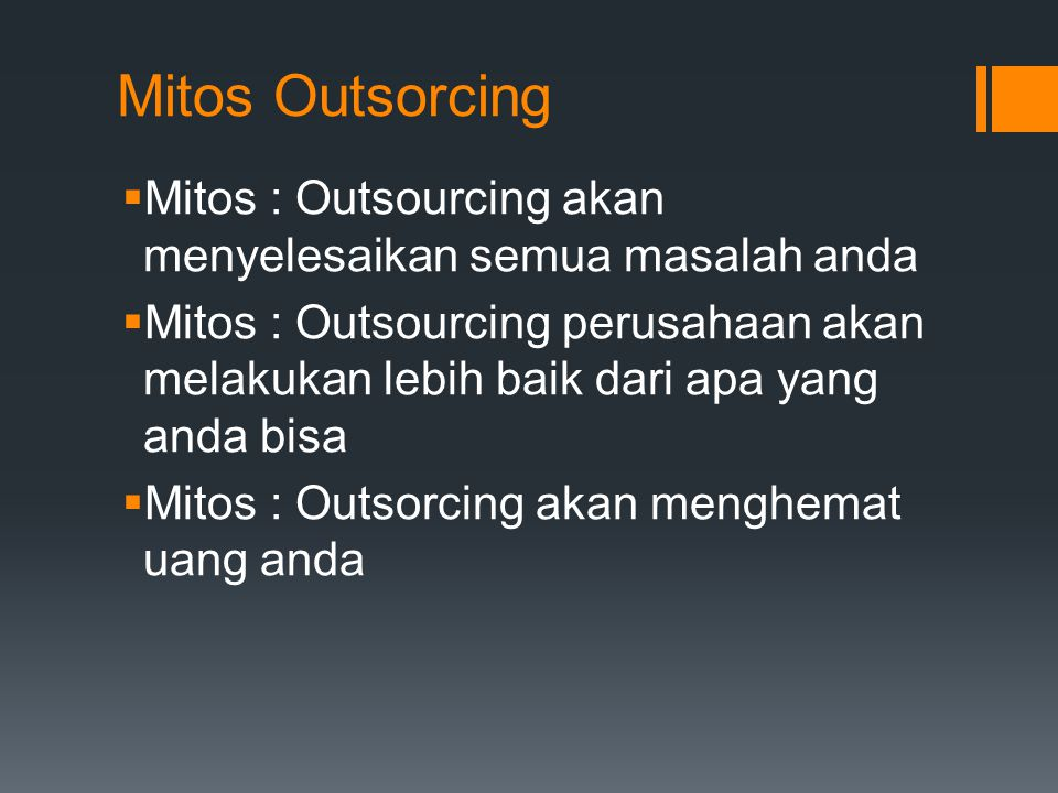 Mitos Outsorcing Mitos : Outsourcing akan menyelesaikan semua masalah anda.