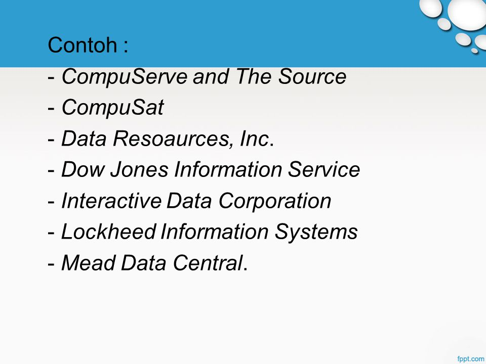 Contoh : - CompuServe and The Source. - CompuSat. - Data Resoaurces, Inc. - Dow Jones Information Service.