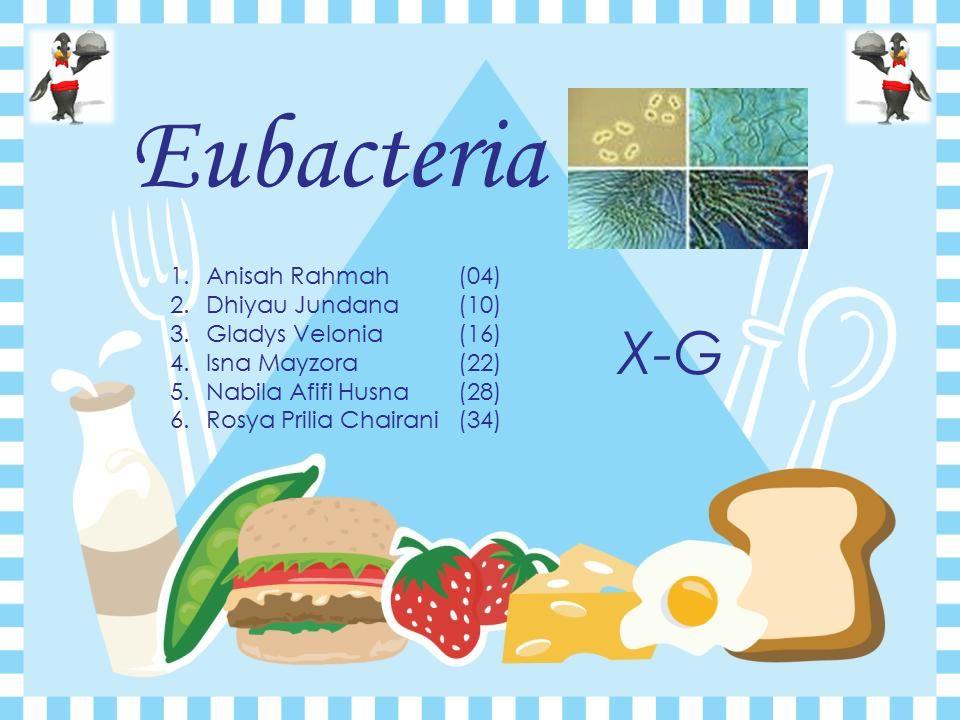 Eubacteria X-G Anisah Rahmah (04) Dhiyau Jundana (10)