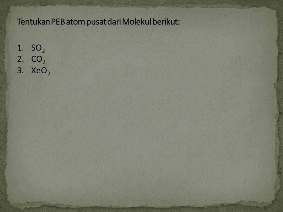 Tentukan PEB atom pusat dari Molekul berikut: