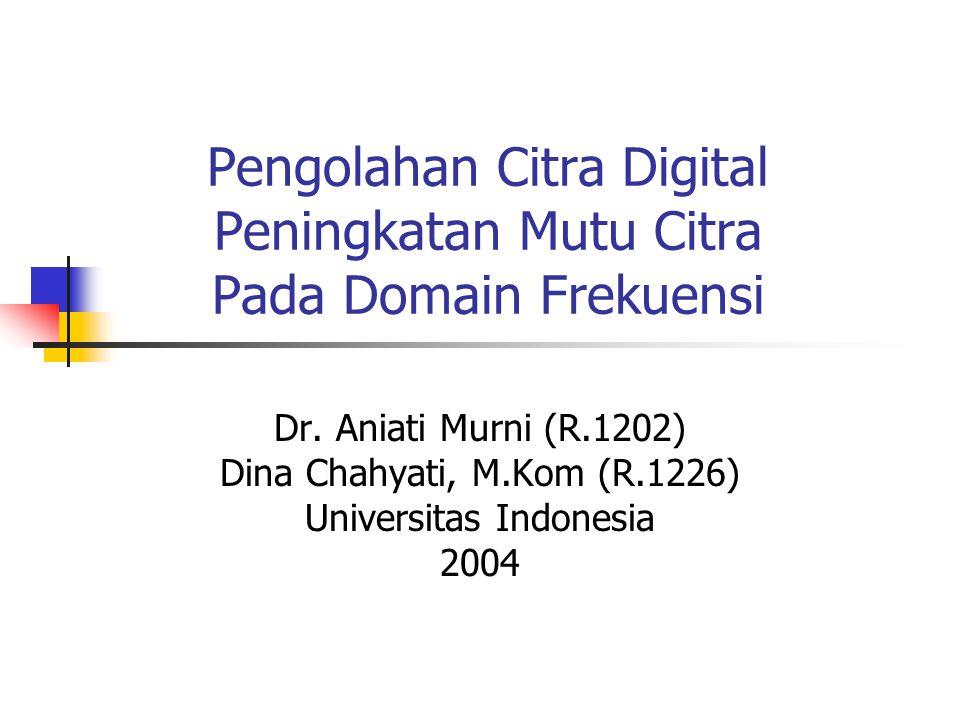 Pengolahan Citra Digital Peningkatan Mutu Citra Pada Domain Frekuensi