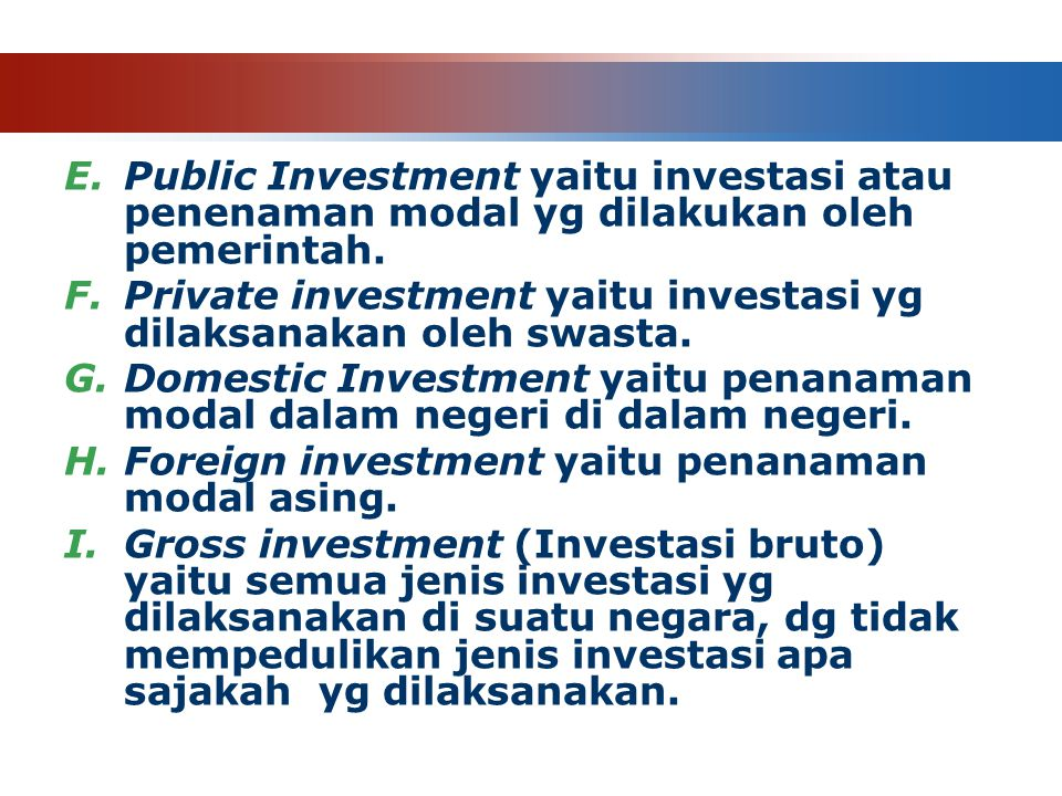 Public Investment yaitu investasi atau penenaman modal yg dilakukan oleh pemerintah.