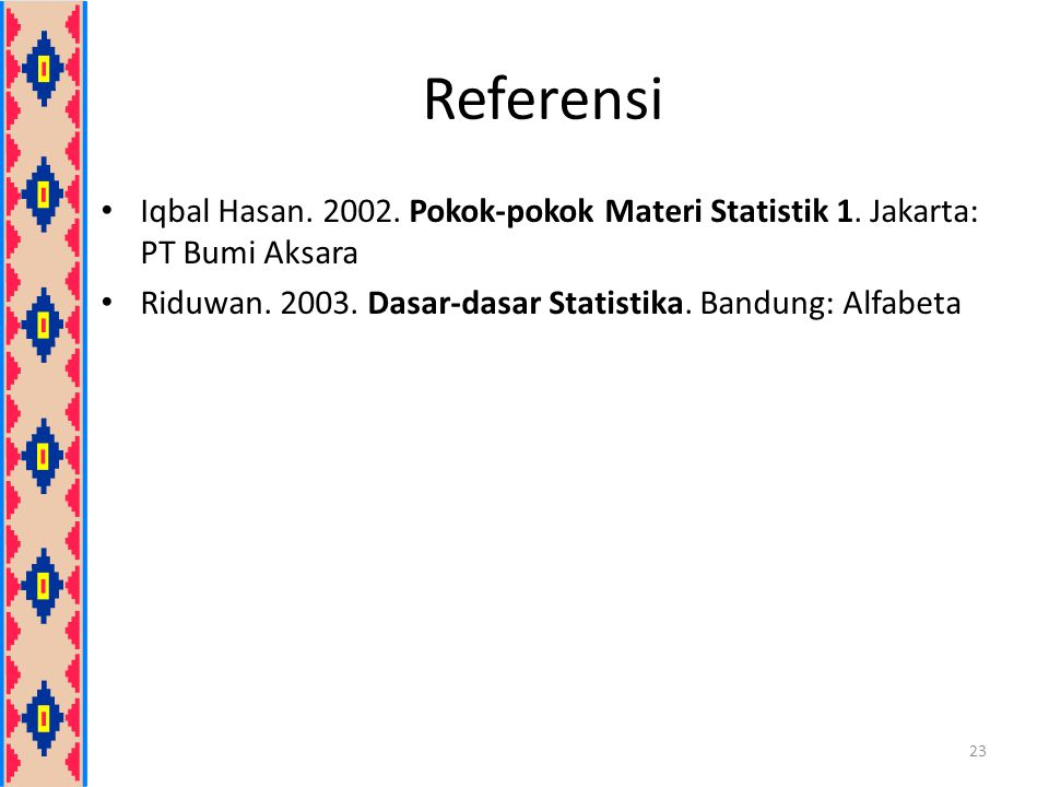 Referensi Iqbal Hasan. 2002. Pokok-pokok Materi Statistik 1.