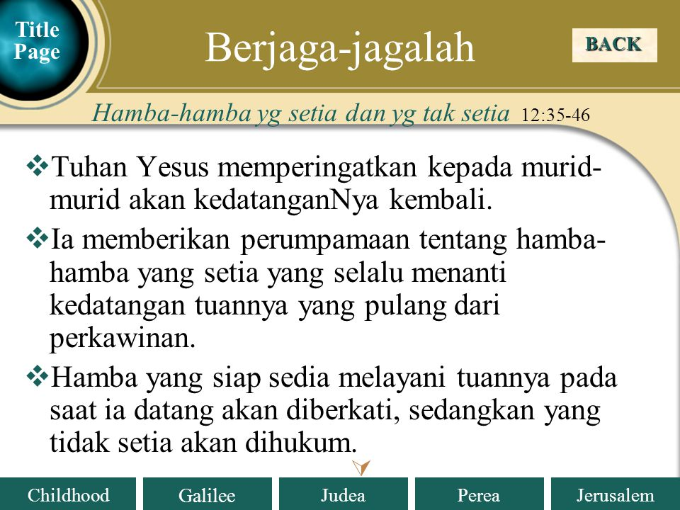 Berjaga-jagalah Title Page. BACK. Hamba-hamba yg setia dan yg tak setia 12:35-46.