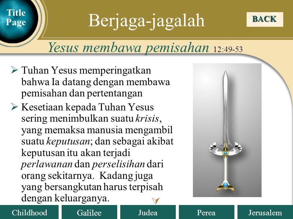 Berjaga-jagalah Yesus membawa pemisahan 12:49-53 
