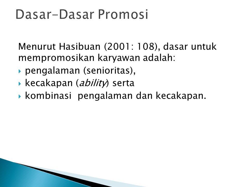 Dasar-Dasar Promosi Menurut Hasibuan (2001: 108), dasar untuk mempromosikan karyawan adalah: pengalaman (senioritas),