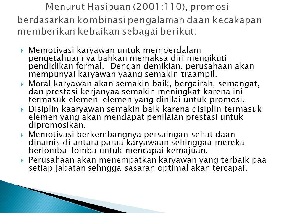 Menurut Hasibuan (2001:110), promosi berdasarkan kombinasi pengalaman daan kecakapan memberikan kebaikan sebagai berikut: