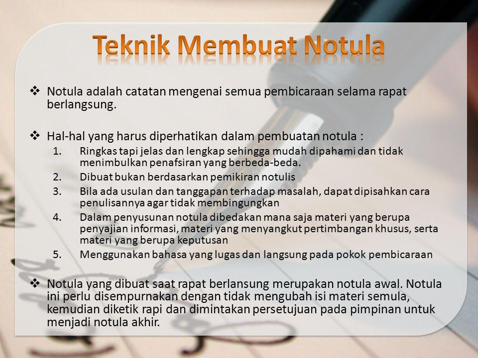 Teknik Membuat Notula Notula adalah catatan mengenai semua pembicaraan selama rapat berlangsung.