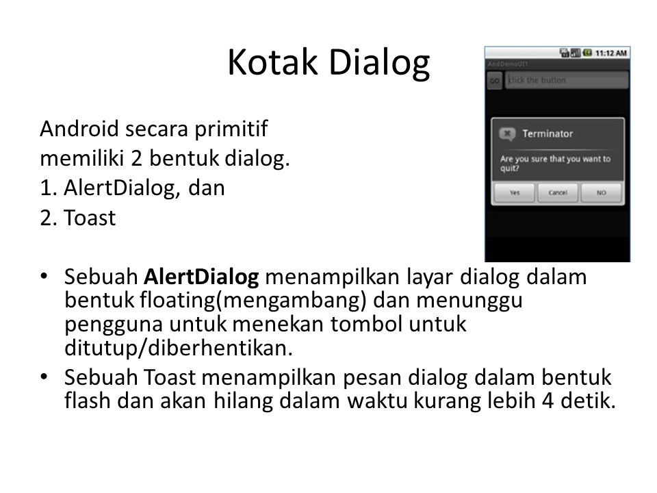 Kotak Dialog Android secara primitif memiliki 2 bentuk dialog.