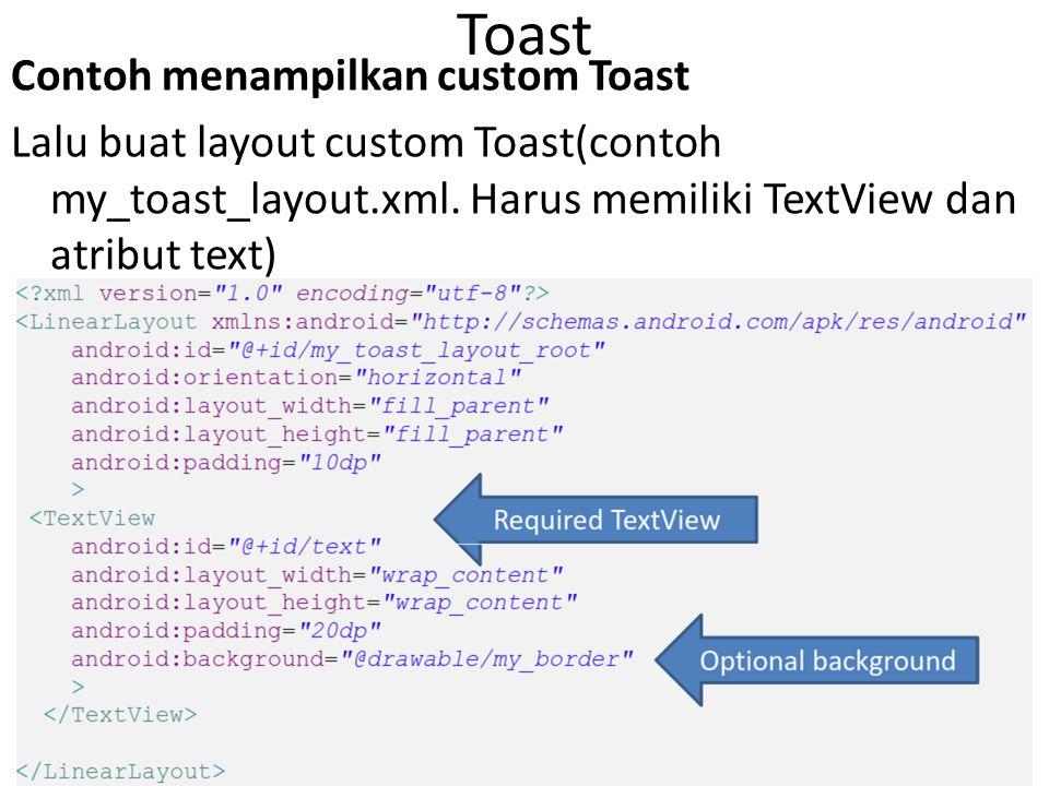 Toast Contoh menampilkan custom Toast Lalu buat layout custom Toast(contoh my_toast_layout.xml.