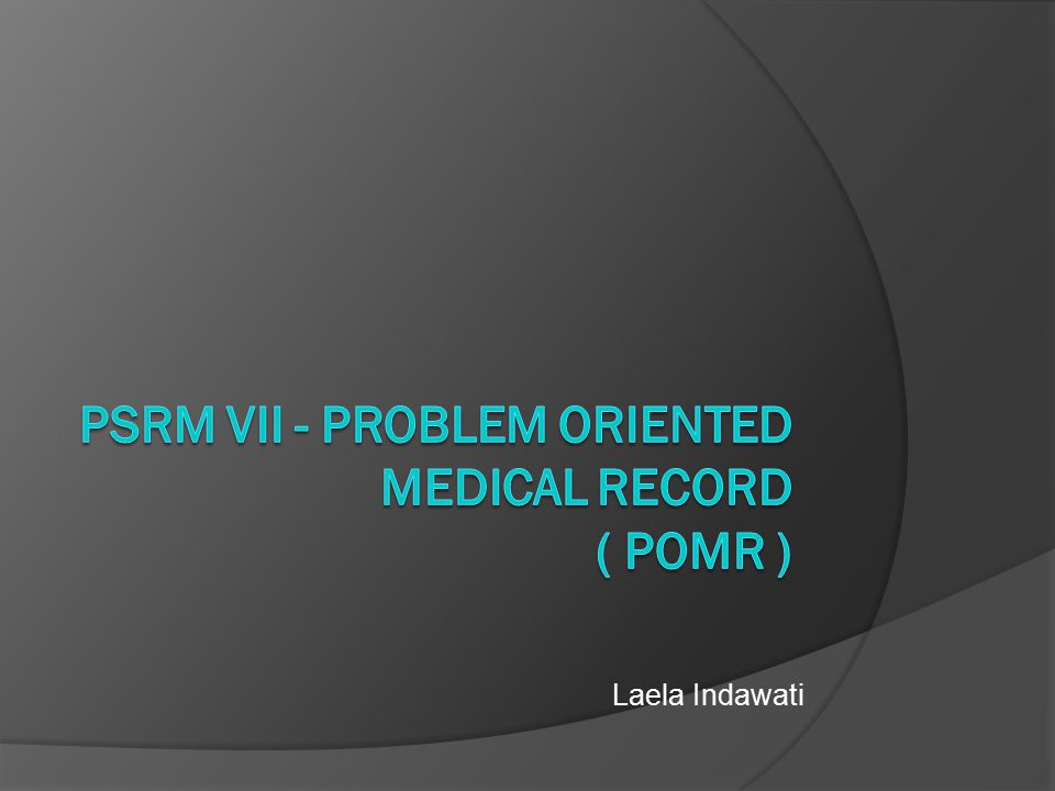 PSRM VII - PROBLEM ORIENTED MEDICAL RECORD ( POMR )