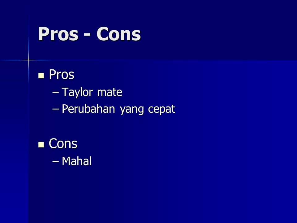 Pros - Cons Pros Taylor mate Perubahan yang cepat Cons Mahal